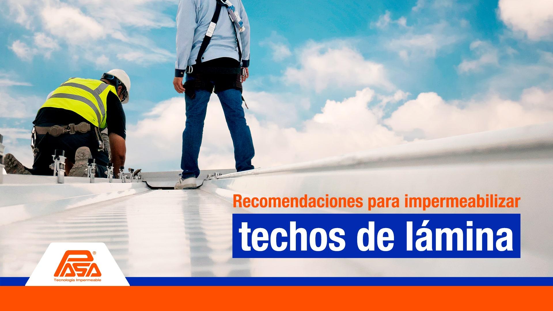 Pasos y recomendaciones para impermeabilizar techos de lámina